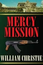 Mercy Mission ebook by William Christie