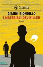 I materiali del killer - Un caso dell'ispettore Ferraro ebook by Gianni Biondillo