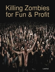 Killing Zombies for Fun & Profit ebook by Leethal