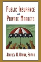 Public Insurance and Private Markets ebook by Jeffrey R. Brown,Andrew G. Biggs,Mark J. Browne,Barry K. Goodwin,martin Halek,Dwight Jaffee,Howard C. Kunreuther,Erwann O. Michel-Kerjan,George G. Pennacchi,Thomas Russell,Vincent H. Smith
