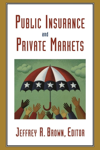Public Insurance and Private Markets ebook by Andrew G. Biggs,Mark J. Browne,Barry K. Goodwin,martin Halek,Dwight Jaffee,Howard C. Kunreuther,Erwann O. Michel-Kerjan,George G. Pennacchi,Thomas Russell,Vincent H. Smith