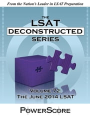 The PowerScore LSATs Deconstructed Series, Volume 72: The July 2014 LSAT ebook by David M. Killoran,Steven G. Stein,Nicolay I. Siclunov,Ron Gore
