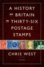 A History of Britain in Thirty-six Postage Stamps ebook by Chris West