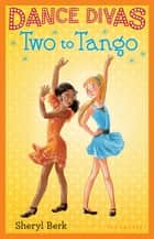 Dance Divas: Two to Tango ebook by Sheryl Berk