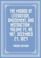 The Mirror of Literature, Amusement, and Instruction : Volume 14, No. 407, December 24, 1829 ebook by Various Authors