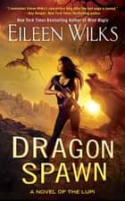 Dragon Spawn ebook by Eileen Wilks