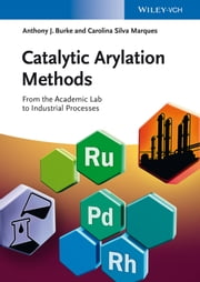 Catalytic Arylation Methods - From the Academic Lab to Industrial Processes ebook by Anthony J. Burke,Carolina Silva Marques