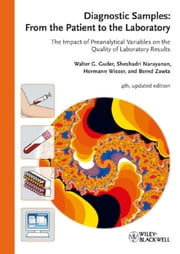 Diagnostic Samples: From the Patient to the Laboratory - The Impact of Preanalytical Variables on the Quality of Laboratory Results ebook by Walter G. Guder,Sheshadri Narayanan,Hermann Wisser,Bernd Zawta