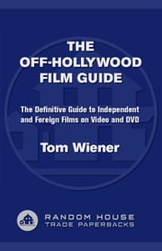 The Off-Hollywood Film Guide - The Definitive Guide to Independent and Foreign Films on Video and DVD ebook by Tom Wiener