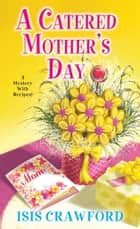A Catered Mother's Day ebook by Isis Crawford