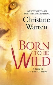 Born To Be Wild - A Novel of The Others ebook by Christine Warren