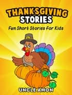 Thanksgiving Stories: Fun Short Stories for Kids ebook by Uncle Amon