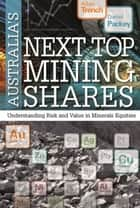 Australia's Next Top Mining Shares ebook by Allan Trench, Daniel Packey