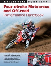 Four-Stroke Motocross and Off-Road Performance Handbook ebook by Eric Gorr,Kevin Cameron