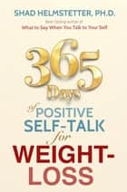 365 Days of Positive Self-Talk for Weight-Loss ebook by Shad Helmstetter