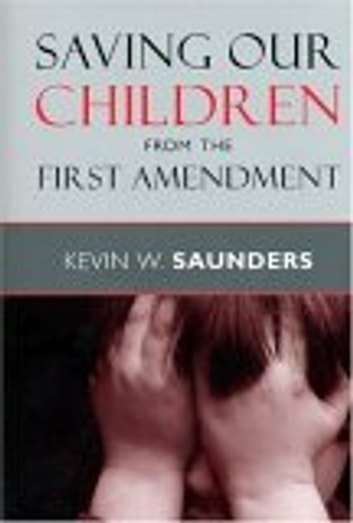 Saving Our Children from the First Amendment eBook by Kevin W. Saunders