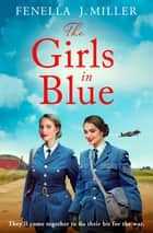 The Girls in Blue - a gripping and emotional wartime saga ebook by Fenella J. Miller