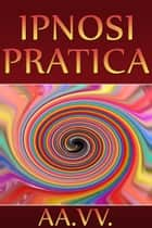 Ipnosi pratica ebook by AA. VV.