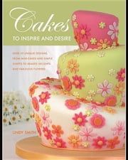 Cakes to Inspire and Desire ebook by Smith, Lindy