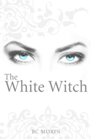 The White Witch ebook by B.C. Morin