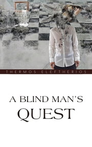 A BLIND MAN'S QUEST ebook by THERMOS ELEFTHERIOS
