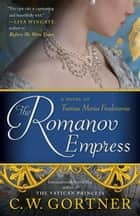 The Romanov Empress - A Novel of Tsarina Maria Feodorovna eBook by C. W. Gortner