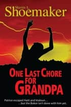 One Last Chore for Grandpa ebook by Martin L. Shoemaker