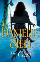 The Cast - A Novel ebook by Danielle Steel