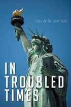 In Troubled Times ebook by David Rosenfeld