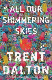 All Our Shimmering Skies ebook by Trent Dalton