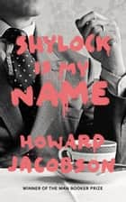 Shylock is My Name - The Merchant of Venice Retold (Hogarth Shakespeare) ebook by Howard Jacobson