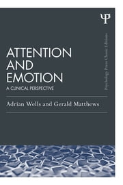 Attention and Emotion (Classic Edition) - A clinical perspective ebook by Adrian Wells,Gerald Matthews