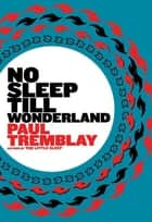 No Sleep till Wonderland ebook by Paul Tremblay