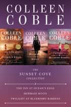 The Sunset Cove Collection - The Inn at Ocean's Edge, Mermaid Moon, Twilight at Blueberry Barrens ebook by Colleen Coble