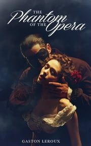 The Phantom of the Opera - [Free Audio Links] ebook by Gaston Leroux