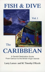 Fish & Dive the Caribbean V1 - A Candid Destination Guide From Cancun to the British Islands Book 1 ebook by Larry Larsen