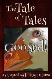 Goosed! - a funny fairy tale one act play [Theatre Script] ebook by Hillary DePiano, Giambattista Basile