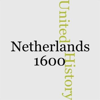 History Of The United Netherlands, 1600 ebook by John Lothrop Motley
