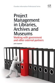 Project Management in Libraries, Archives and Museums - Working with Government and Other External Partners ebook by Julie Carpenter