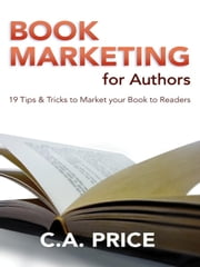 Book Marketing for Authors ebook by C A Price
