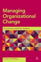 Managing Organizational Change - A Practical Toolkit for Leaders ebook by Helen Campbell