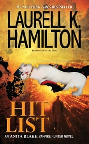 Hit List - An Anita Blake, Vampire Hunter Novel ebook by Laurell K. Hamilton
