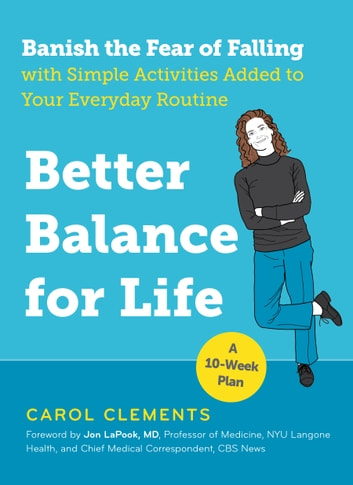Better Balance for Life - Banish the Fear of Falling with Simple Activities Added to Your Everyday Routine ebook by Carol Clements