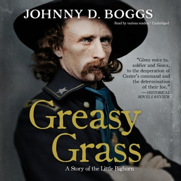 Greasy Grass - A Story of the Little Bighorn audiobook by Johnny D. Boggs