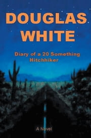 Diary of a 20 Something Hitchhiker ebook by Douglas White