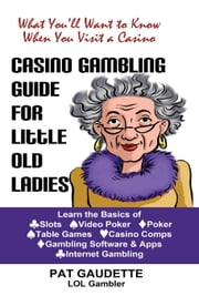 Casino Gambling Guide for Little Old Ladies ebook by Pat Gaudette