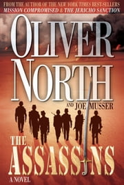 The Assassins - A Novel ebook by Oliver North