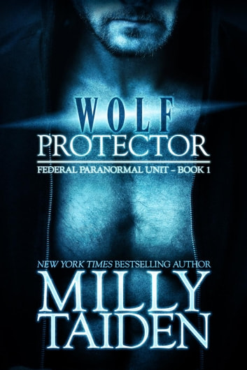 Wolf Protector - Federal Paranormal Unit - Book 1 ebook by Milly Taiden