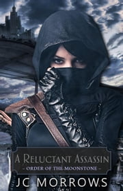 A Reluctant Assassin - Order of the MoonStone, #1 ebook by JC Morrows