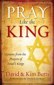Pray Like the King - Lessons from the Prayers of Israels Kings ebook by Dave Butts